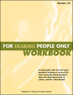 """For Hearing People Only: Answers to Some of the Most Commonly Asked Questions about the Deaf Community, Its Culture, and the """"Deaf Reality"""": Student's Workbook"""