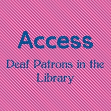 Access: Deaf Patrons in the Library
