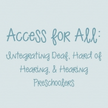 Access for All: Integrating Deaf, Hard of Hearing, and Hearing Preschoolers