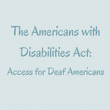 The Americans with Disabilities Act: Access for Deaf Americans