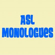 ASL Monologues