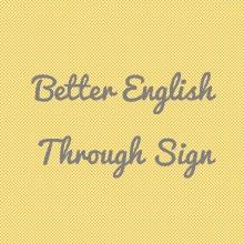 Better English Through Sign