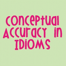 Conceptual Accuracy in Idioms