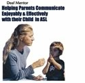 Helping Parents Communicate Enjoyably and Effectively with Their Child in ASL