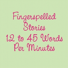Fingerspelled Stories: Stories From 10 to 45 Words Per Minute