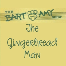 The Bart and Amy Show: The Gingerbread Man