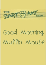 The Bart and Amy Show: Good Morning Muffin Mouse
