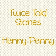 Twice Told Stories: Henny Penny
