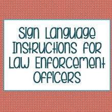 Sign Language Instructions for Law Enforcement Officials