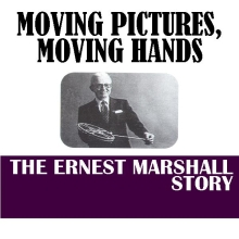 Moving Pictures, Moving Hands: The Story of Ernest Marshall
