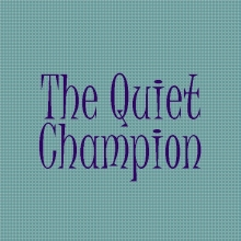 The Quiet Champion