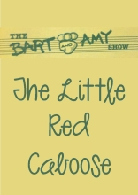 The Bart and Amy Show: The Little Red Caboose