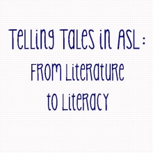 Telling Tales in ASL: From Literature to Literacy