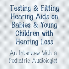 Testing and Fitting Hearing Aids on Babies and Young Children with Hearing Loss: An Interview with a Pediatric Audiologist