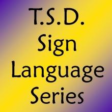 TSD Sign Language Series