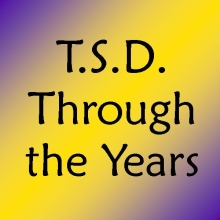 T.S.D. Through the Years