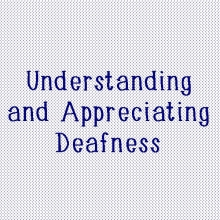Understanding and Appreciating Deafness
