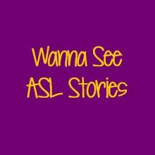 Wanna See ASL Stories