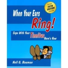 When Your Ears Ring!: Cope With Your Tinnitus: Here's How