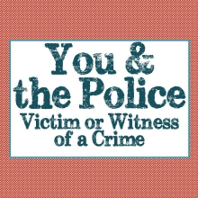 You and the Police: Victim or Witness of a Crime